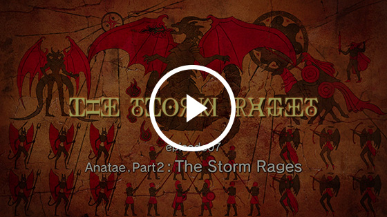 #07 Anatae, Part 2: The Storm Rages