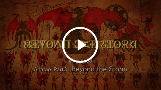 #08 Anatae, Part 3: Beyond The Storm